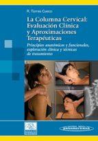 la columna cervical:(t.i) evaluacion clinica y aproximaciones terapeuticas :principios anatomicos y funcionales, exploracion clinica y tecnicas de tratamiento-jorge torres cueco-9788479038670