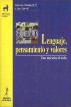lenguaje, pensamiento y valores: una mirada al aula gloria dominguez chillon j. lino barrio valencia 9788479602970