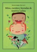 mitos cuentos y leyendas de america latina alejandro alcala 9788479628970