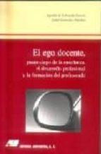 el ego docente, punto ciedo de la enseñanza, el desarrollo profes ional y la formacion del profesorado-agustin de la herran gascon-isabel gonzalez sanchez-9788479911270