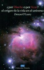 ¿por diseño o por azar?: el origen de la vida en el universo denyse o  leary 9788482675770