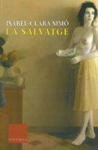 la salvatge (18ª ed.)-isabel clara simo-9788483009970