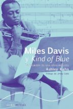 miles davis y kind of blue: la creacion de una obra maestra-ashley kahn-9788484286370