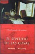 el sentido de las cosas: filosofia para la vida cotidiana-a. c. grayling-9788484323570