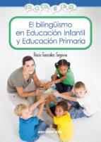 el bilinguismo en educación infantil y educación primaria rocio gonzalez segovia 9788490231470