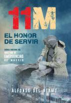 11 m: el honor de servir: cronica emocional del director de emergencias de madrid alfonso del alamo 9788490609170