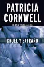 cruel y extraño (serie kay scarpetta 4) patricia cornwell 9788490703670