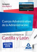 CUERPO ADMINISTRATIVO DE LA ADMINISTRACIÓN DE LA COMUNIDAD AUTÓNOMA DE CASTILLA Y LEÓN. TEMARIO VOLUMEN 3