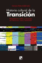 historia cultural de la transicion: pensamiento critico y ficciones en literatura, cine y television carmen peña ardid 9788490976470