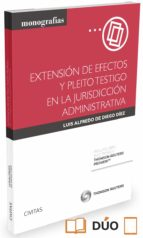 El libro de Extensión de efectos y pleito testigo en la jurisdicción administrativa autor LUIS ALFREDO DE DIEGO DIEZ DOC!