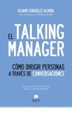 el talking manager: como dirigir personas a traves de conversacio nes-alvaro gonzalez alorda-9788492414970