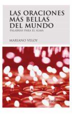 las oraciones mas bellas del mundo: palabras para el alma-mariano veloy-9788492545070