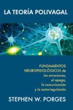 la teoria polivagal: fundamentos neurofisiologicos de las emociones, el apego, la comunicacion y la autorregulacion stephen w. porges 9788493774370