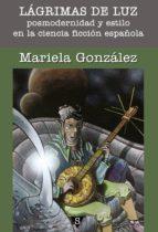 lágrimas de luz. posmodernidad y estilo en la ciencia ficción española (ebook)-mariela gonzalez-9788494046070