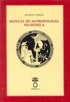 manual de antropologia filosofica jacinto choza 9788494345470