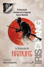 la violacion de nanking: el holocausto olvidado de la segunda guerra mundial-iris chang-9788494531170