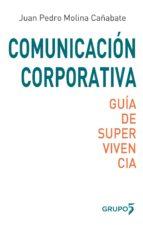 comunicacion corporativa: guia de supervivencia juan pedro molina cañabate 9788494605970