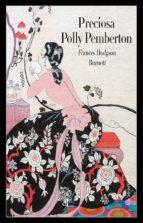 preciosa polly pemberton (ed. ilustrada)-frances hodgson burnett-9788494687570