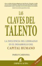 las claves del talento: la influencia del liderazgo en el desarro llo del capital humano pablo cardona soriano 9788495787170