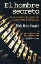 el hombre secreto: la verdadera historia de garganta profunda-bob woodward-9788496364370