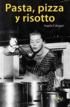 (pe) pasta, pizza y risotto: las mejores recetas de la cocina italiana angela calcagni 9788496599970