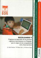 becoleando v: programa de desarrollo de los procesos cognitivos intervinientes en el lenguaje, para la mejora de las competenciasoral y lecto escritora jose luis galve manzano 9788497273770