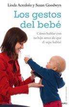los gestos del bebe: como hablar con tu hijo antes de que el sepa hablar-linda acredolo-susan goodwyn-9788497544870
