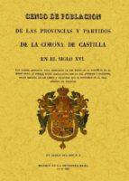 censo de poblacion de las provincias y partidos de la corona de c astilla en el siglo xvi (facsimil)-tomas gonzalez-9788497615570