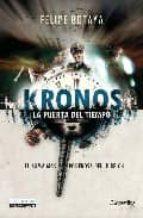 kronos: la puerta del tiempo: el arma mas poderosa del iii reich-felipe botaya-9788497635370