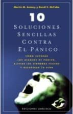 10 soluciones sencillas para el panico: como superar los ataques de panico. aliviar los sintomas fisicos y recuperar tu vida-martin m. antony-randi e. mccabe-9788497775670