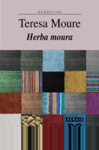 herba moura (premio xerais de novela 2005) teresa moure 9788497823470