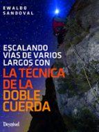 la tecnica de la doble cuerda: escalando vias de varios largos-ewaldo sandoval-9788498294170