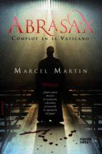 abrasax: complot en el vaticano-marcel martin-9788498776270