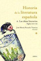 ideas literarias: siglos xiii- xx (historia de la literatura espa ñola nº 8)-jose maria pozuelo yvancos-9788498922370