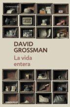 la vida entera-david grossman-9788499087870