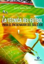 la tecnica del futbol: para el entrenador del siglo xxi-jaume sarasa planes-9788499105970