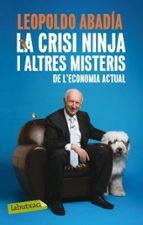la crisi ninja i altres misteris de l economia actual-leopoldo abadia-9788499301570