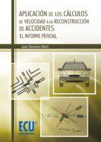 aplicacion de los calculos de velocidad a la reconstruccion de ac cidentes-jose sanchez marti-9788499484570
