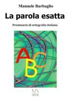 la parola esatta. prontuario di ortografia italiana   nuova edizione (ebook) manuele barbaglio 9788826400570