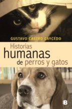 historias humanas de perros y gatos (ebook) gustavo castro caycedo 9789588727370