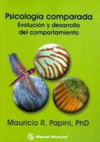 psicologia comparada. evolucion y desarrollo del comportamiento mauricio r. papini 9789589446270
