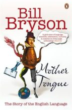 mother tongue: the story of the english language-bill bryson-9780141040080
