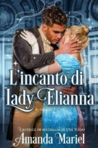 l'incanto di lady elianna (ebook) 9781507197080