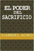 el poder del sacrificio (ebook)-gabriel agbo-9781547512980