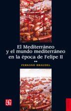 el mediterráneo y el mundo mediterráneo en la época de felipe ii. tomo 2 (ebook) fernand braudel 9786071634580