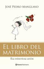 el libro del matrimonio: esa misteriosa union-jose pedro manglano-9788408092780