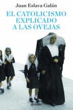 el catolicismo explicado a las ovejas (ebook)-juan eslava galan-9788408105480