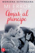 mi error fue amar al príncipe. parte i (ebook)-moruena estringana-9788408149880