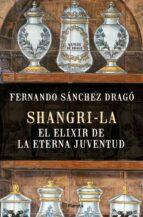 shangri-la: el elixir de la eterna juventud-fernando sanchez drago-9788408159780