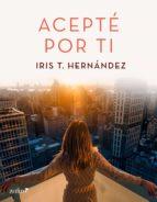 acepté por ti (ebook) iris t. hernandez 9788408177180